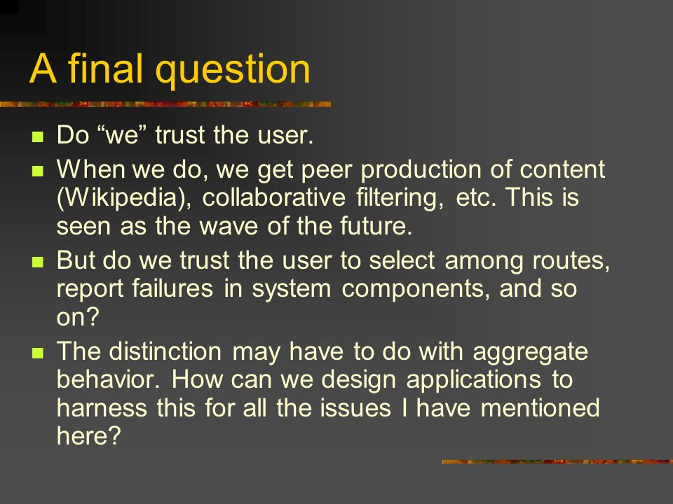 A final question Do we trust the user.