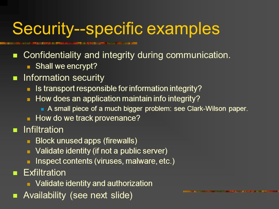 Security--specific examples Confidentiality and integrity during communication.