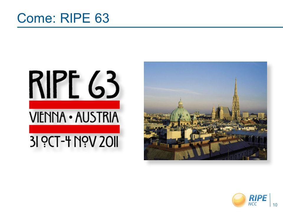 Come: RIPE 63 10