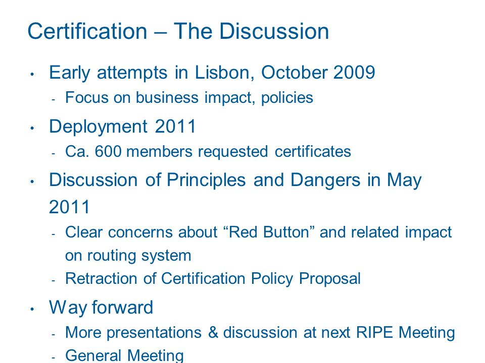 Certification – The Discussion Early attempts in Lisbon, October 2009 Focus on business impact, policies Deployment 2011 Ca. 600 members requested cer