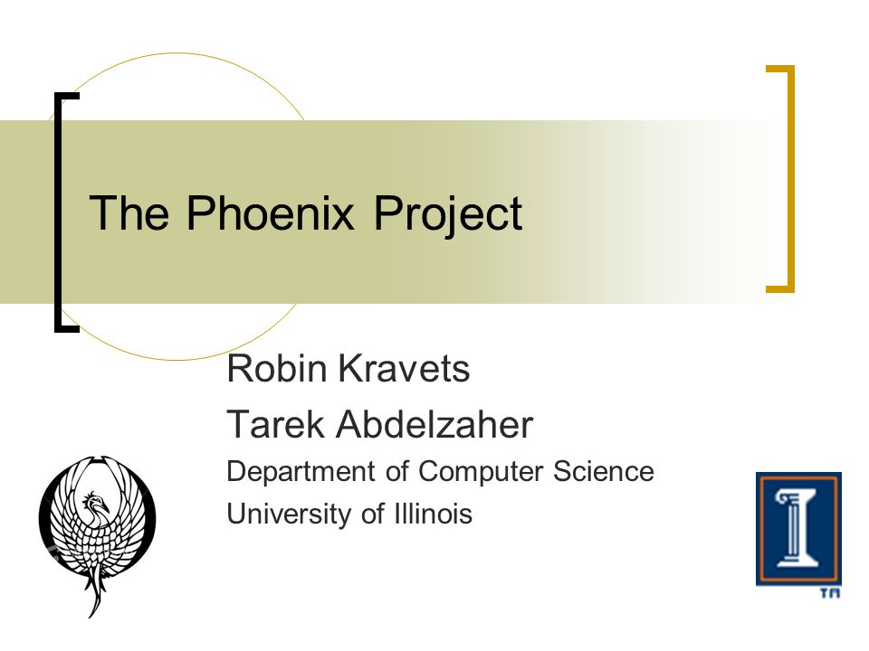Robin Kravets Tarek Abdelzaher Department of Computer Science University of Illinois The Phoenix Project