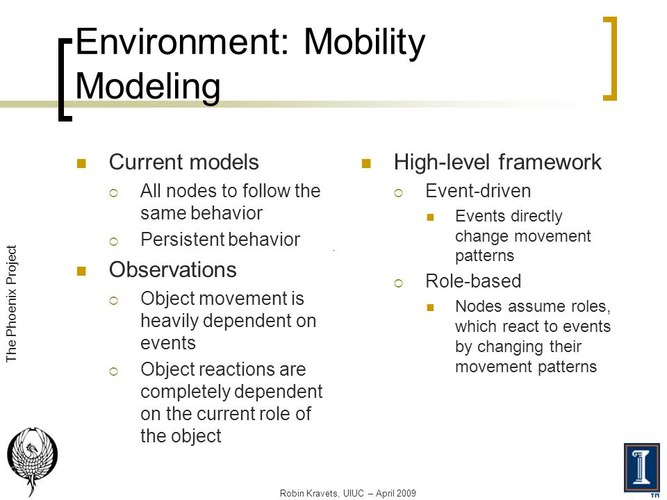 Environment: Mobility Modeling Current models All nodes to follow the same behavior Persistent behavior Observations Object movement is heavily depend