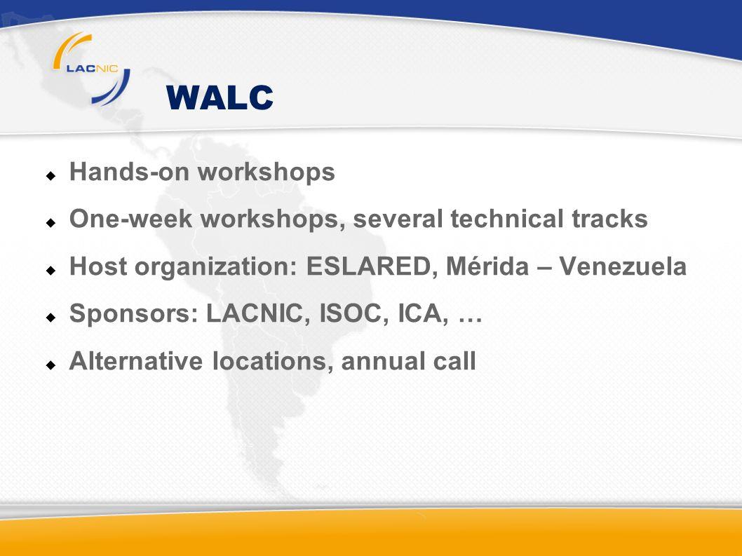 WALC Hands-on workshops One-week workshops, several technical tracks Host organization: ESLARED, Mérida – Venezuela Sponsors: LACNIC, ISOC, ICA, … Alt