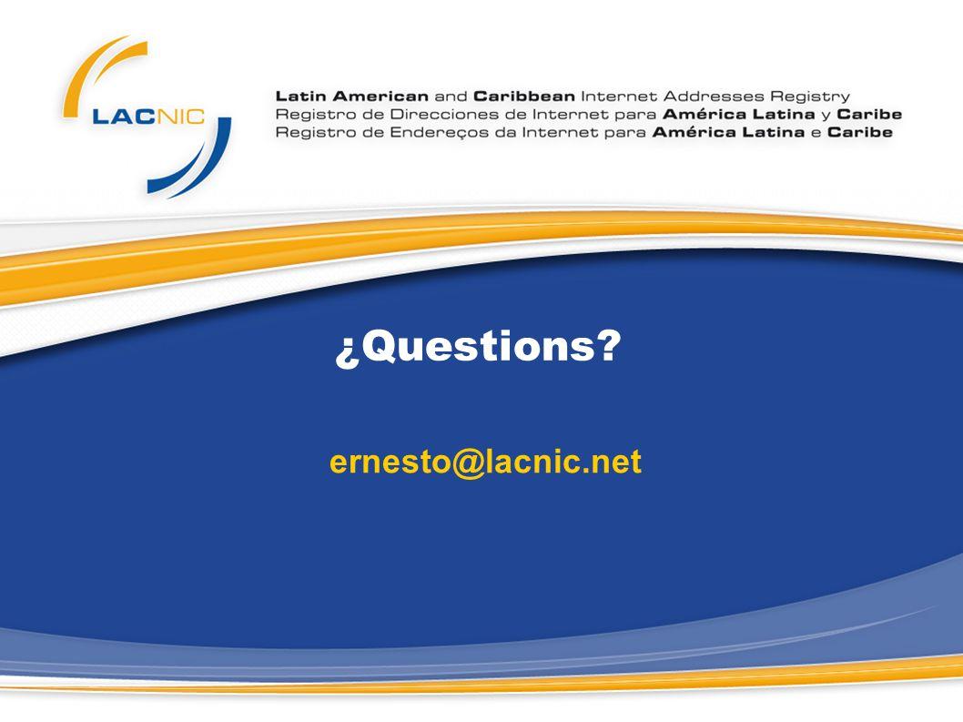 ¿Questions? ernesto@lacnic.net