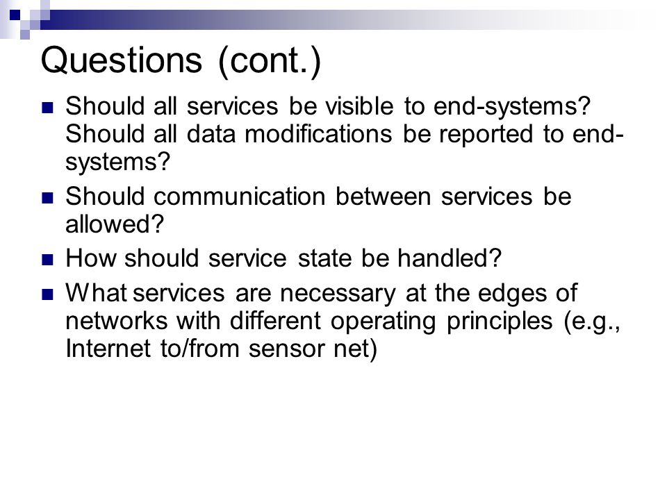 Questions (cont.) Should all services be visible to end-systems.