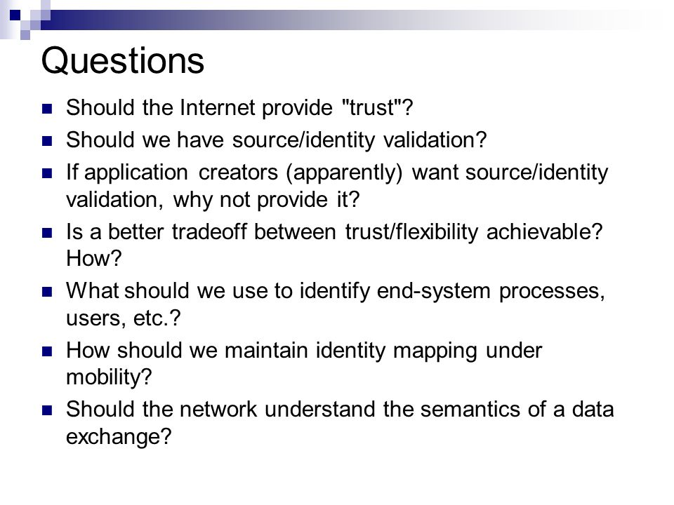 Questions Should the Internet provide trust . Should we have source/identity validation.