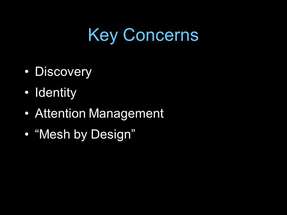 Key Concerns Discovery Identity Attention Management Mesh by Design