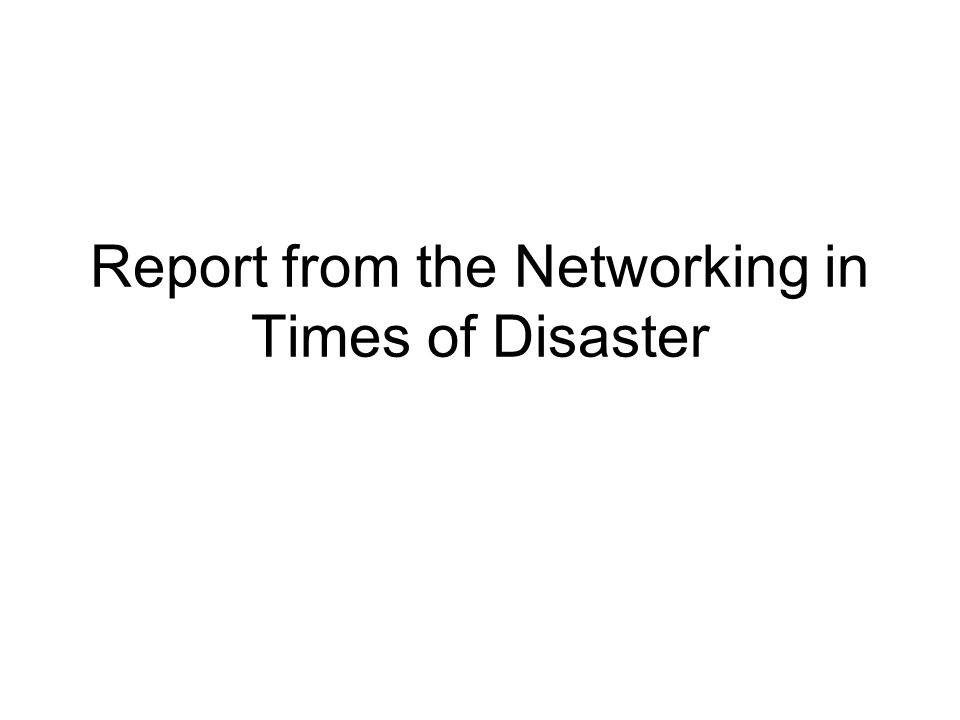 Report from the Networking in Times of Disaster