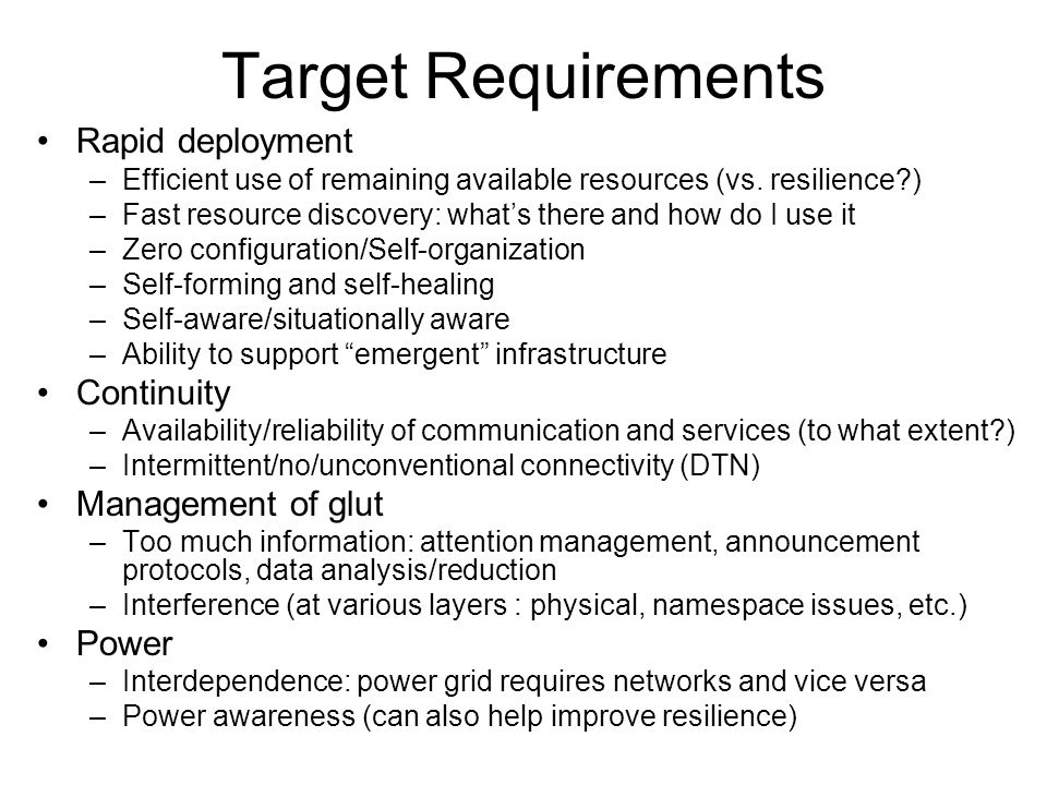 Target Requirements Rapid deployment –Efficient use of remaining available resources (vs.
