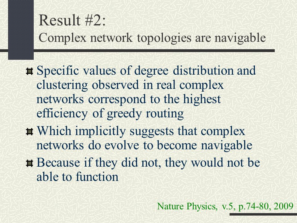 Result #2: Complex network topologies are navigable Specific values of degree distribution and clustering observed in real complex networks correspond