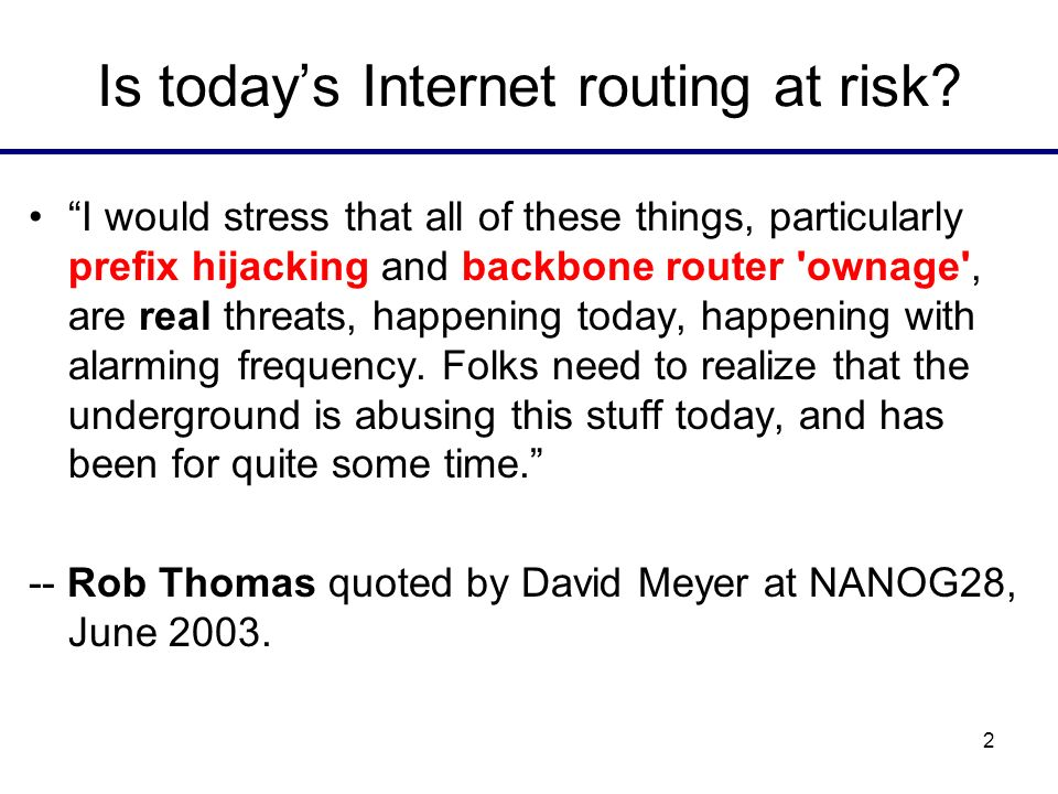 2 Is todays Internet routing at risk? I would stress that all of these things, particularly prefix hijacking and backbone router 'ownage', are real th
