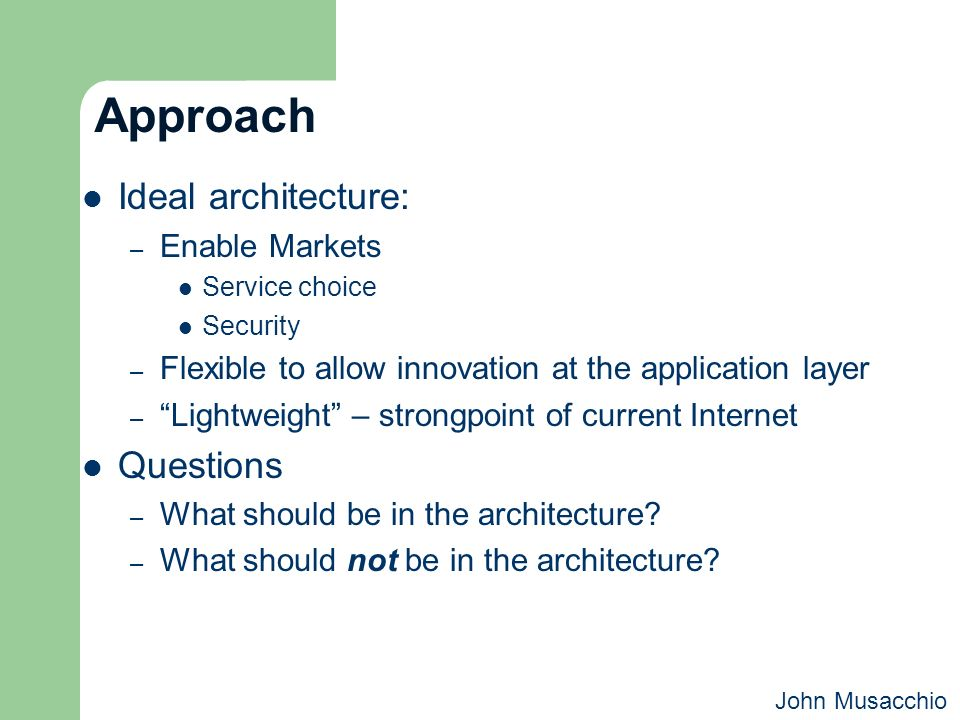 Approach Ideal architecture: – Enable Markets Service choice Security – Flexible to allow innovation at the application layer – Lightweight – strongpo