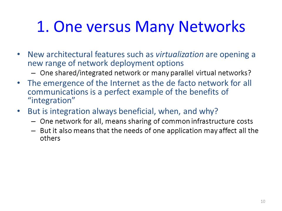 1. One versus Many Networks New architectural features such as virtualization are opening a new range of network deployment options – One shared/integ