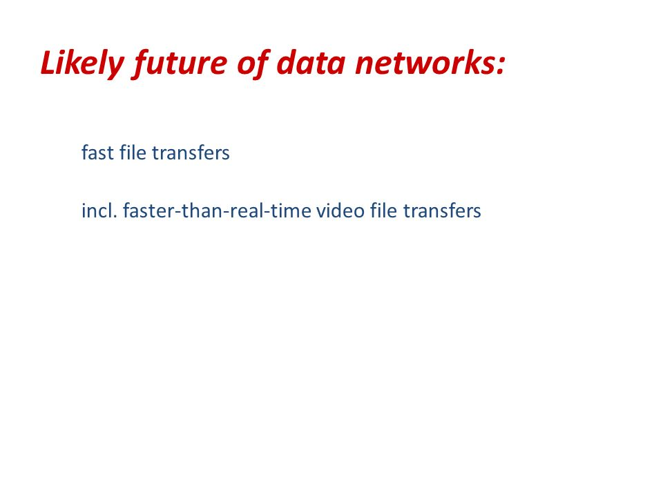 Likely future of data networks: fast file transfers incl.