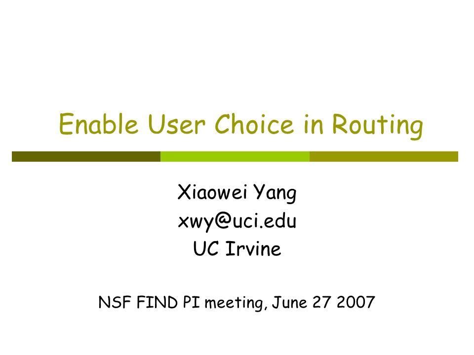 Enable User Choice in Routing Xiaowei Yang xwy@uci.edu UC Irvine NSF FIND PI meeting, June 27 2007