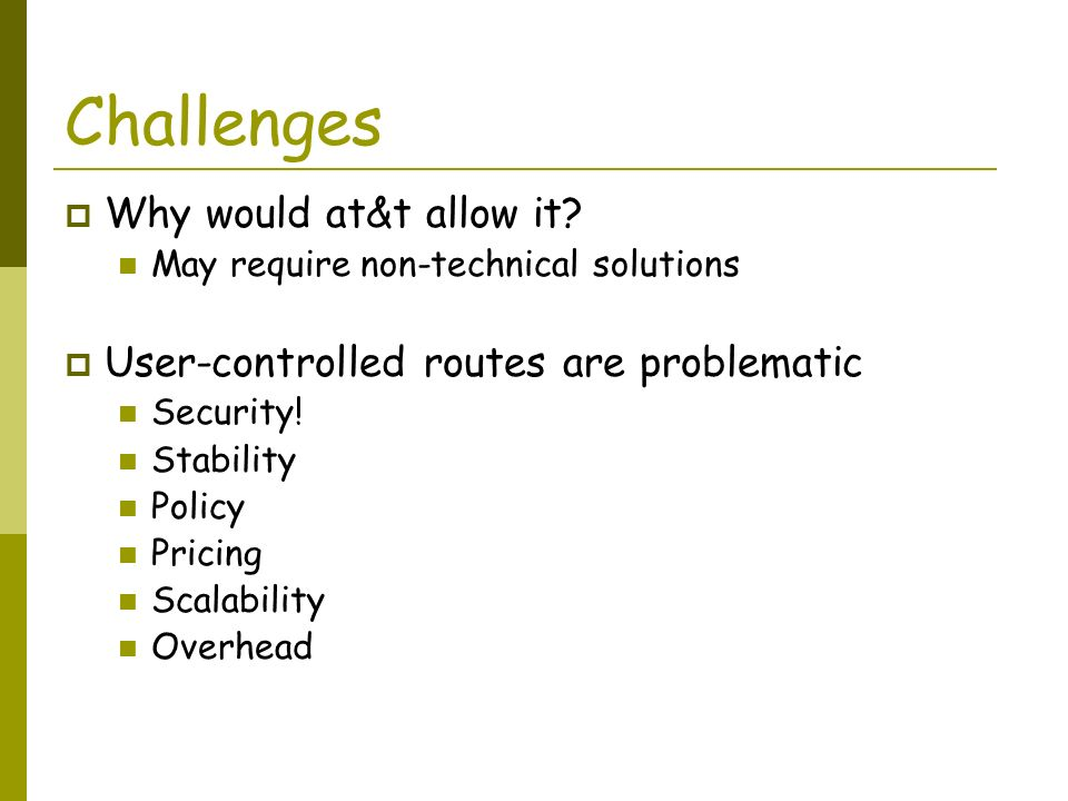 Challenges Why would at&t allow it? May require non-technical solutions User-controlled routes are problematic Security! Stability Policy Pricing Scal