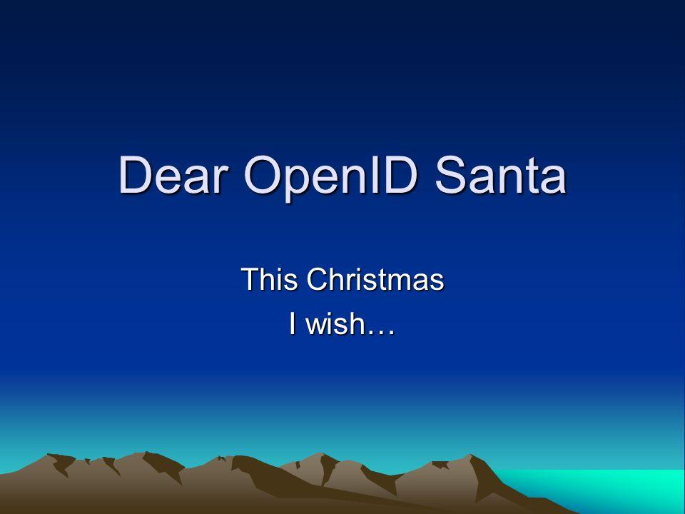 Dear OpenID Santa This Christmas I wish…