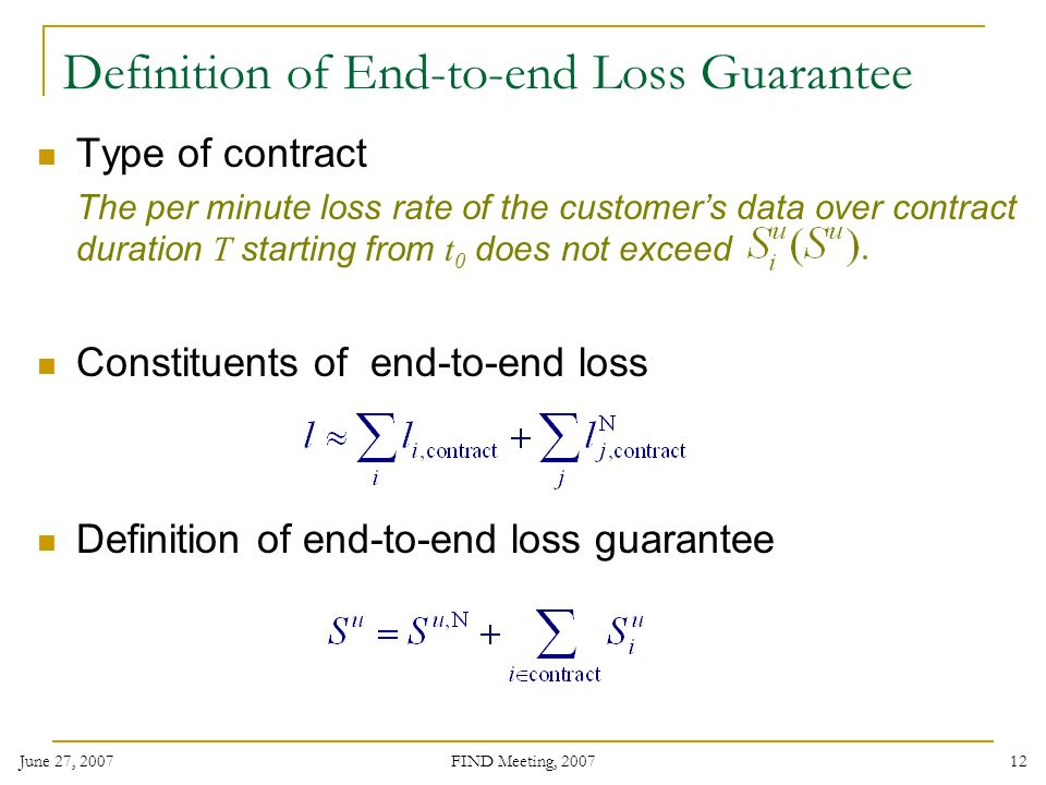 June 27, 2007 FIND Meeting, Definition of End-to-end Loss Guarantee Type of contract The per minute loss rate of the customers data over contract duration T starting from t 0 does not exceed Constituents of end-to-end loss Definition of end-to-end loss guarantee