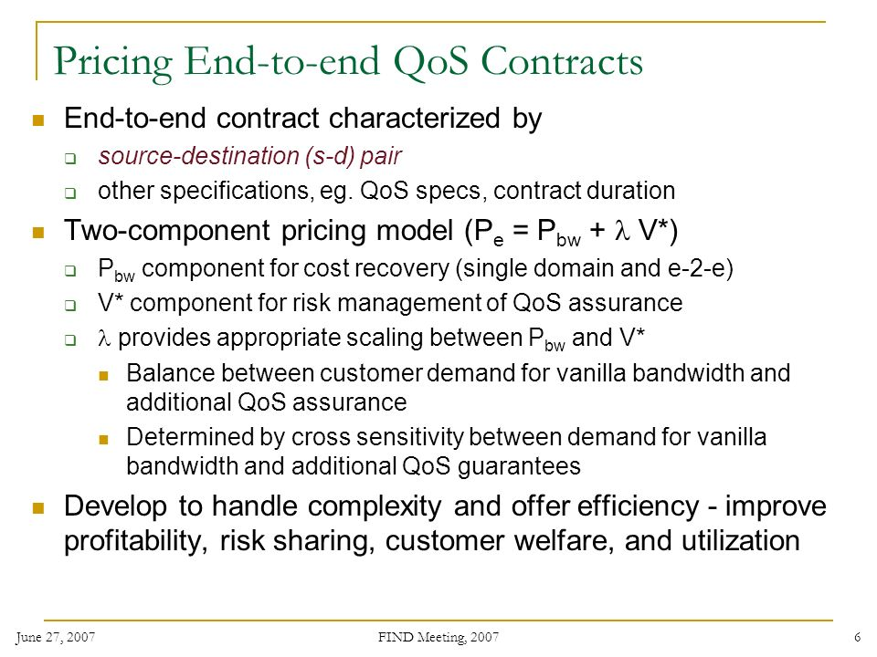 June 27, 2007 FIND Meeting, Pricing End-to-end QoS Contracts End-to-end contract characterized by source-destination (s-d) pair other specifications, eg.
