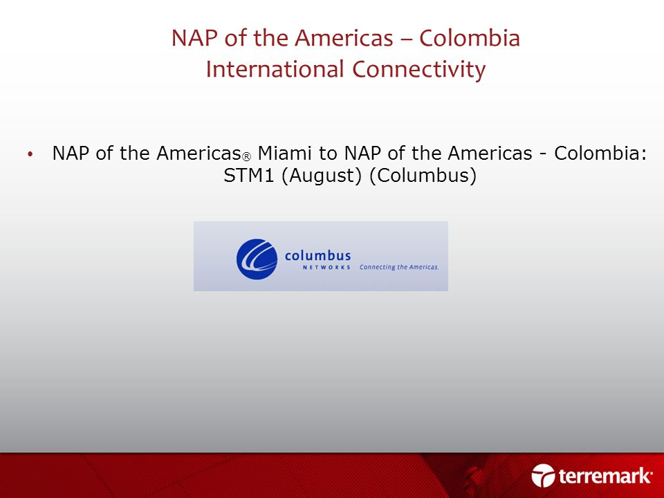 NAP of the Americas – Colombia International Connectivity NAP of the Americas ® Miami to NAP of the Americas - Colombia: STM1 (August) (Columbus)