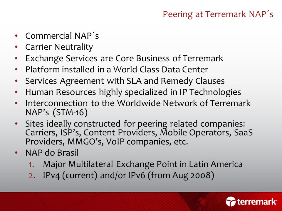 Peering at Terremark NAP´s Commercial NAP´s Carrier Neutrality Exchange Services are Core Business of Terremark Platform installed in a World Class Da