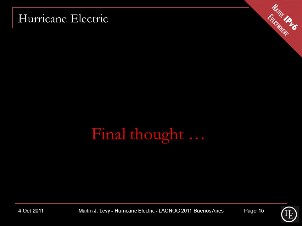 Hurricane Electric Final thought … 4 Oct 2011Page 15 Martin J.