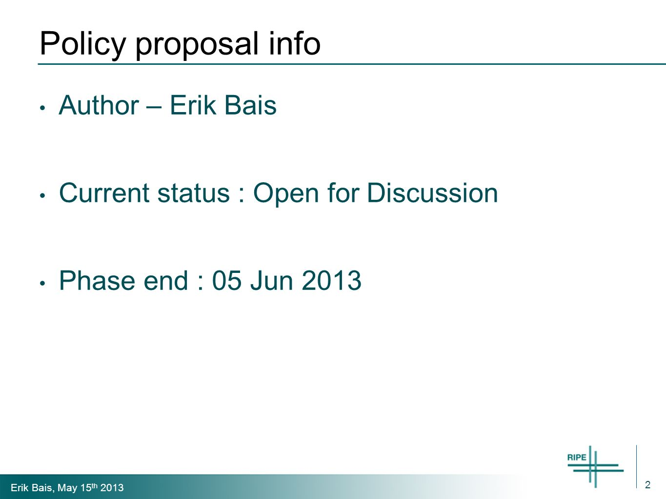 Erik Bais, May 15 th 2013 2013 – 04 Policy proposal In short : Through the PDP process ask the NCC to open the current RPKI system to allow Resource Certification for non-RIPE NCC members.