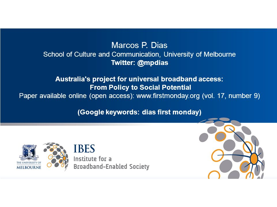 Intro Marcos P. Dias School of Culture and Communication, University of Melbourne Twitter: @mpdias Australia's project for universal broadband access: