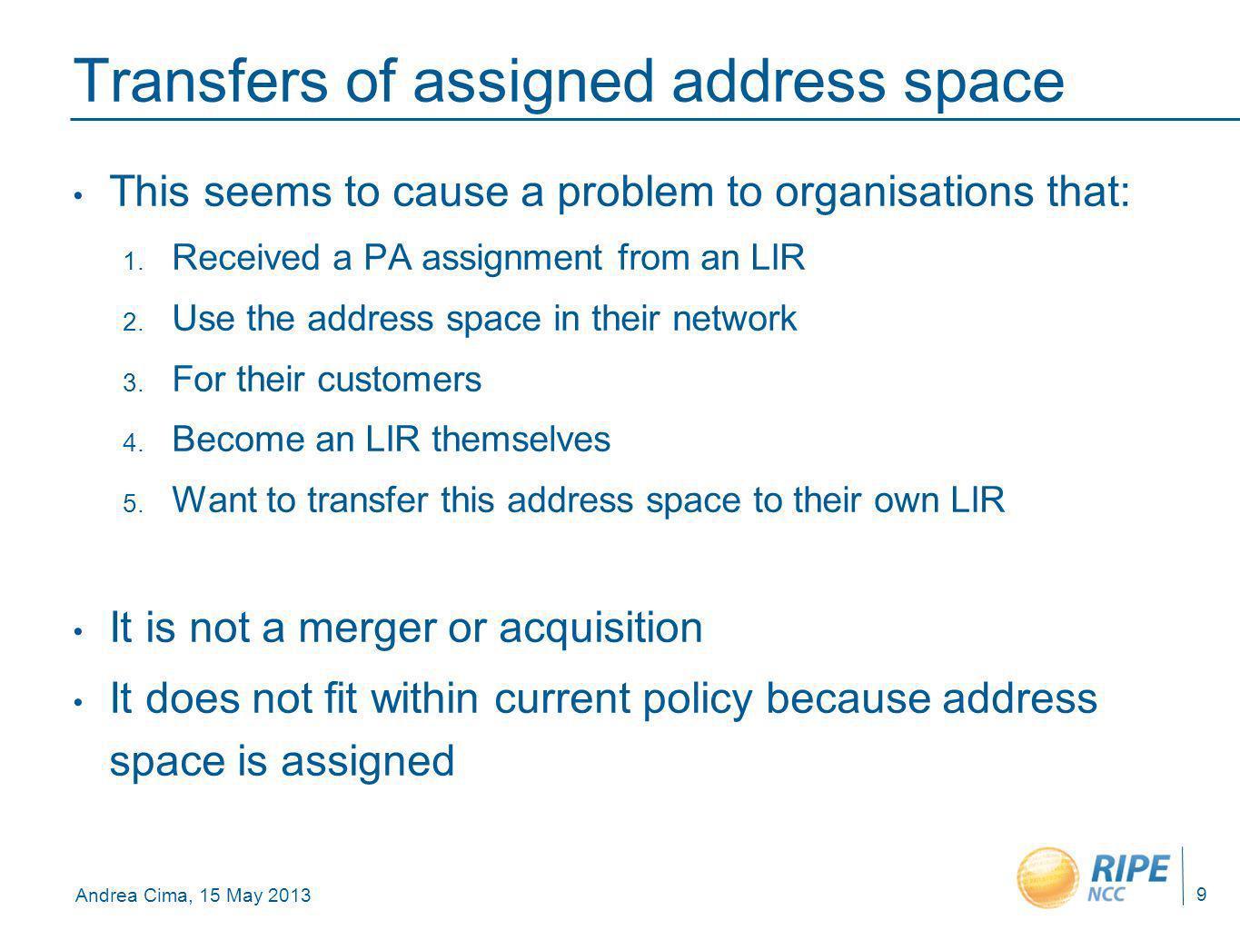 Andrea Cima, 15 May 2013 Transfers of assigned address space This seems to cause a problem to organisations that: 1.