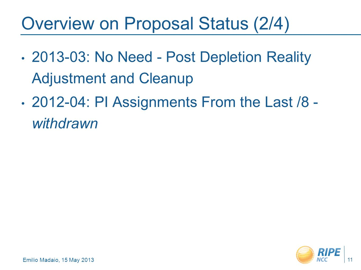 Emilio Madaio, 15 May 2013 11 Overview on Proposal Status (2/4) 2013-03: No Need - Post Depletion Reality Adjustment and Cleanup 2012-04: PI Assignmen