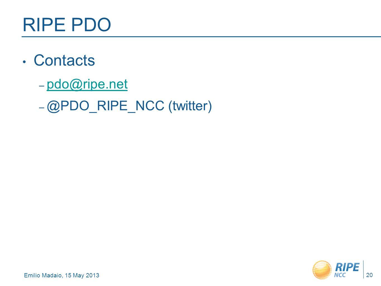 Emilio Madaio, 15 May 2013 20 RIPE PDO Contacts – pdo@ripe.net pdo@ripe.net – @PDO_RIPE_NCC (twitter)