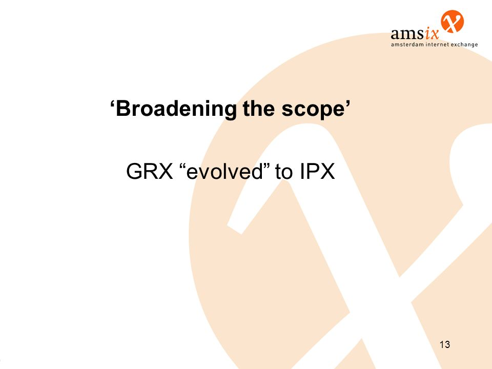 13 Broadening the scope GRX evolved to IPX