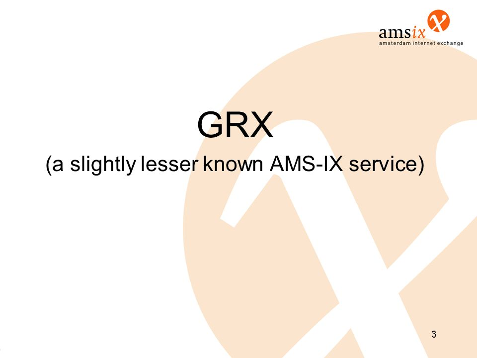 3 GRX (a slightly lesser known AMS-IX service)