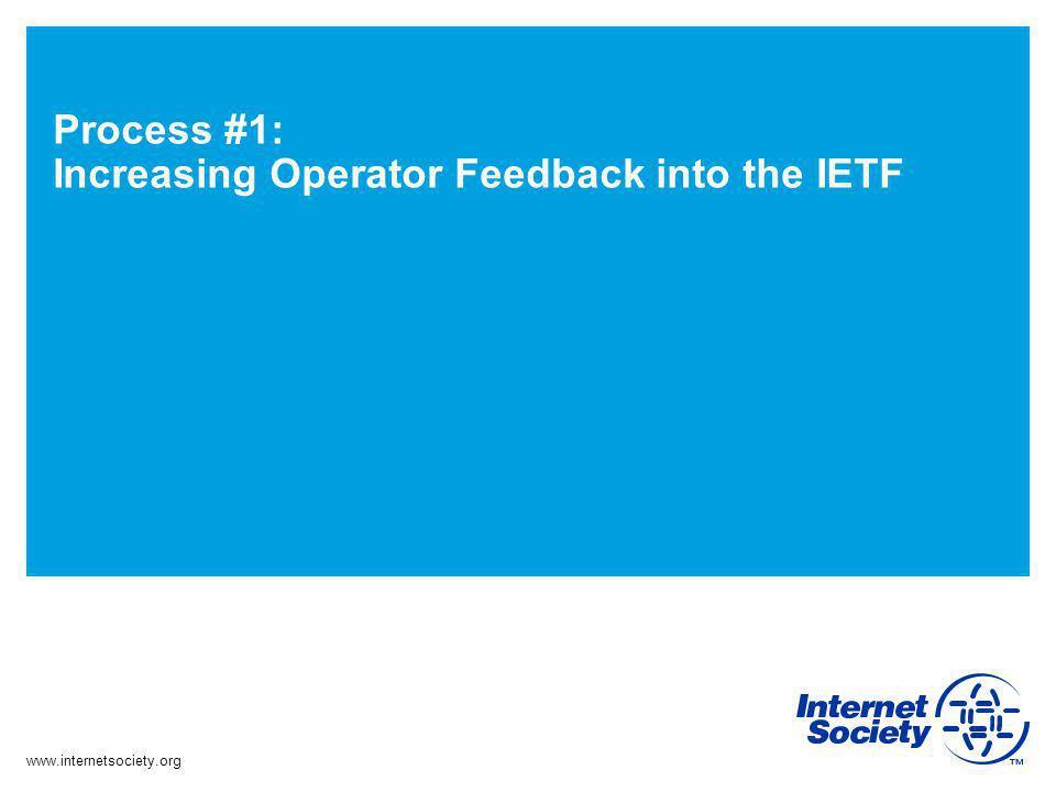 www.internetsociety.org Process #1: Increasing Operator Feedback into the IETF