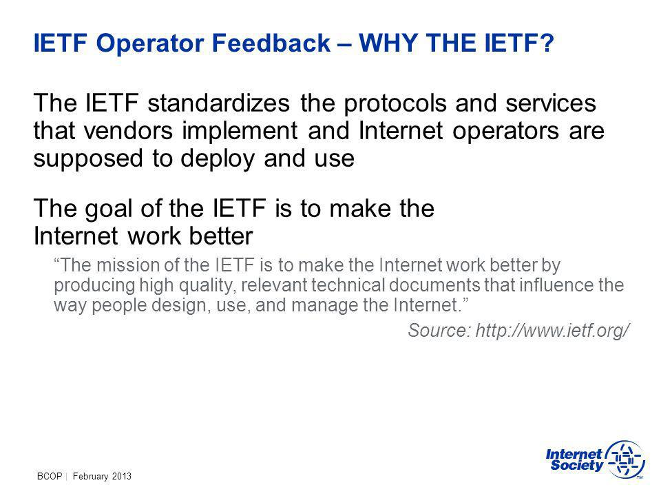 BCOP | February 2013 IETF Operator Feedback – WHY THE IETF.