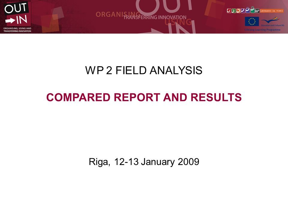 WP 2 FIELD ANALYSIS COMPARED REPORT AND RESULTS Riga, 12-13 January 2009
