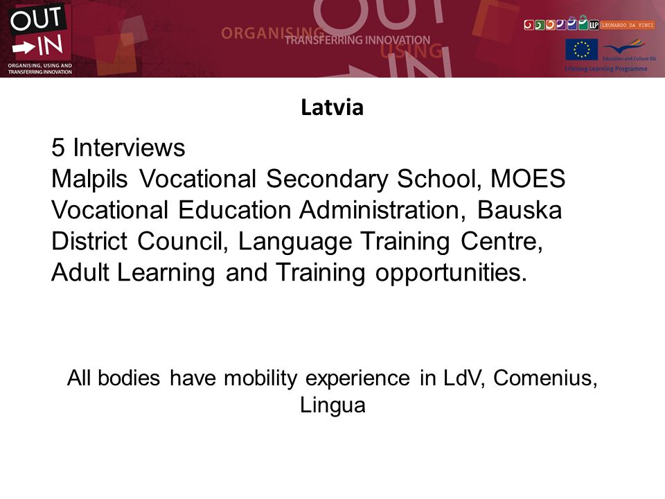 Latvia 5 Interviews Malpils Vocational Secondary School, MOES Vocational Education Administration, Bauska District Council, Language Training Centre, Adult Learning and Training opportunities.