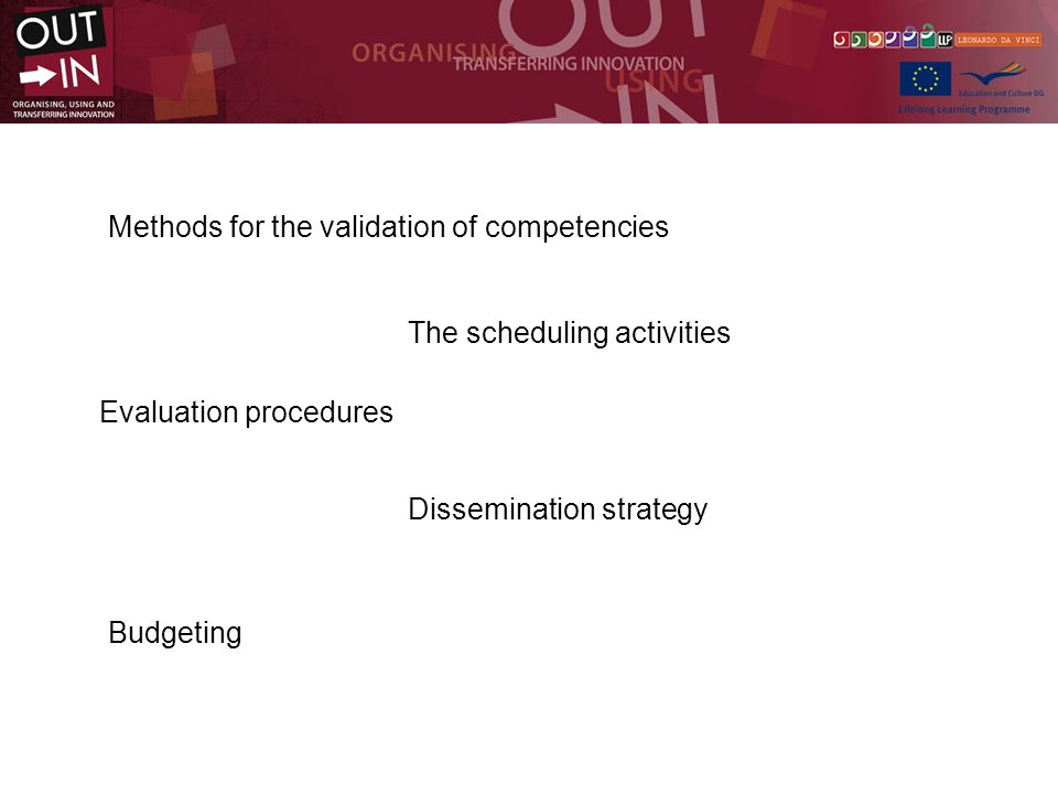 Methods for the validation of competencies The scheduling activities Evaluation procedures Dissemination strategy Budgeting