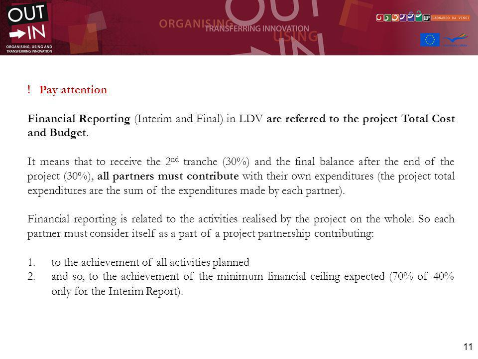 11 ! Pay attention Financial Reporting (Interim and Final) in LDV are referred to the project Total Cost and Budget. It means that to receive the 2 nd