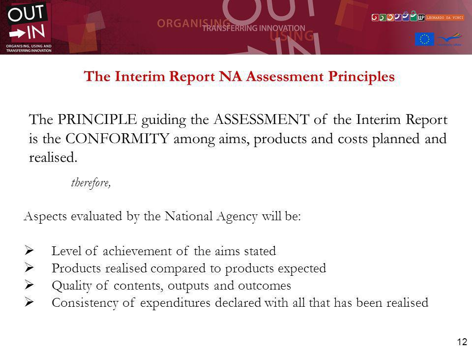 12 The Interim Report NA Assessment Principles The PRINCIPLE guiding the ASSESSMENT of the Interim Report is the CONFORMITY among aims, products and c