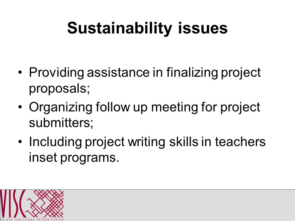 Sustainability issues Providing assistance in finalizing project proposals; Organizing follow up meeting for project submitters; Including project writing skills in teachers inset programs.