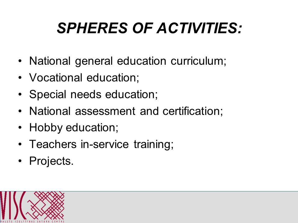 National general education curriculum; Vocational education; Special needs education; National assessment and certification; Hobby education; Teachers in-service training; Projects.