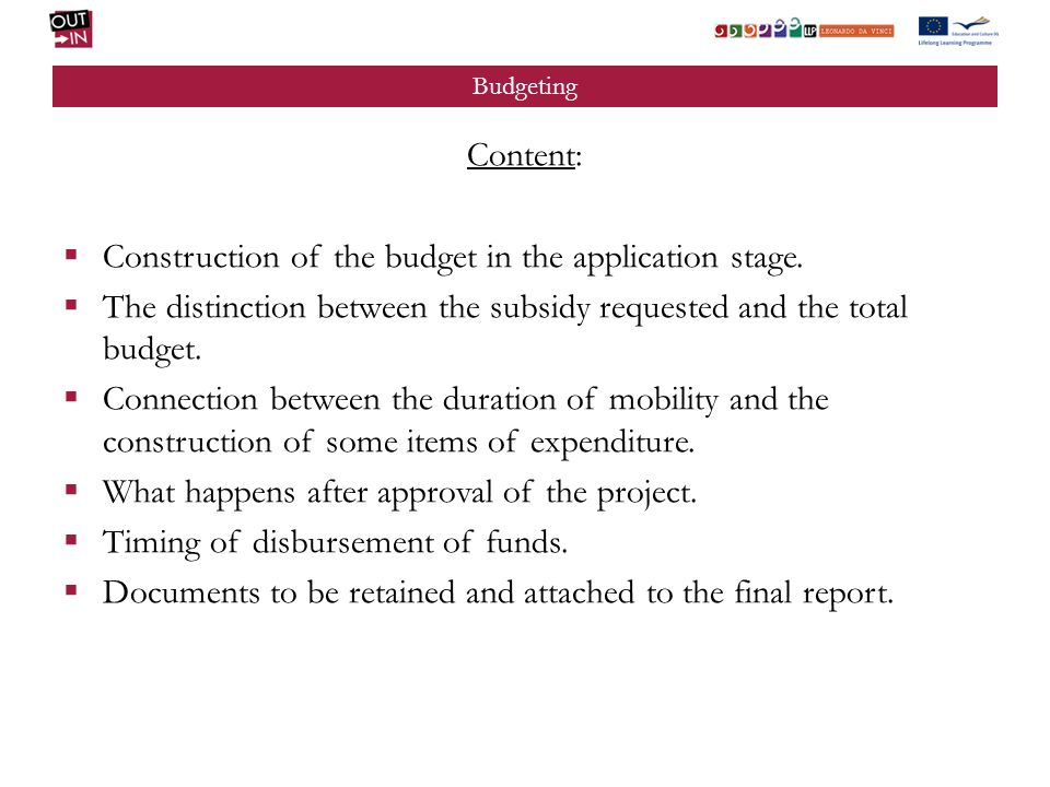 Budgeting Content: Construction of the budget in the application stage. The distinction between the subsidy requested and the total budget. Connection