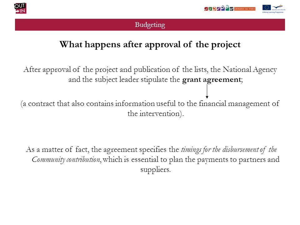Budgeting What happens after approval of the project After approval of the project and publication of the lists, the National Agency and the subject l