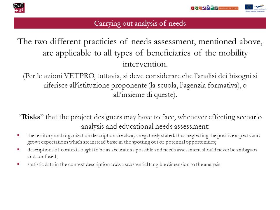 Carrying out analysis of needs The two different practicies of needs assessment, mentioned above, are applicable to all types of beneficiaries of the mobility intervention.