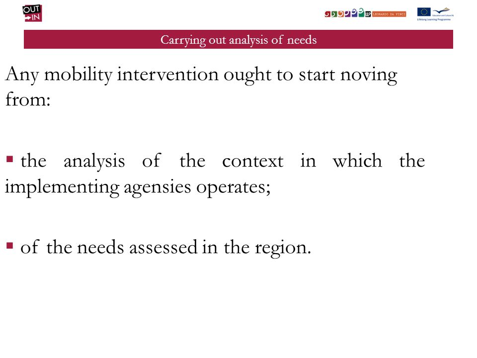 Any mobility intervention ought to start noving from: the analysis of the context in which the implementing agensies operates; of the needs assessed i