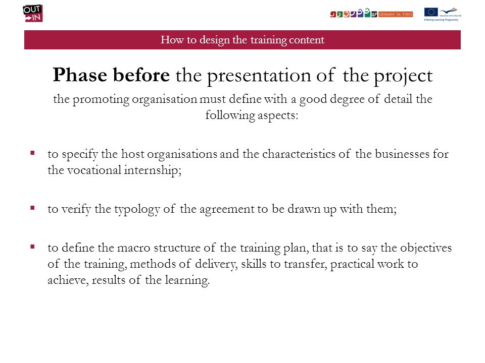How to design the training content Phase before the presentation of the project the promoting organisation must define with a good degree of detail th