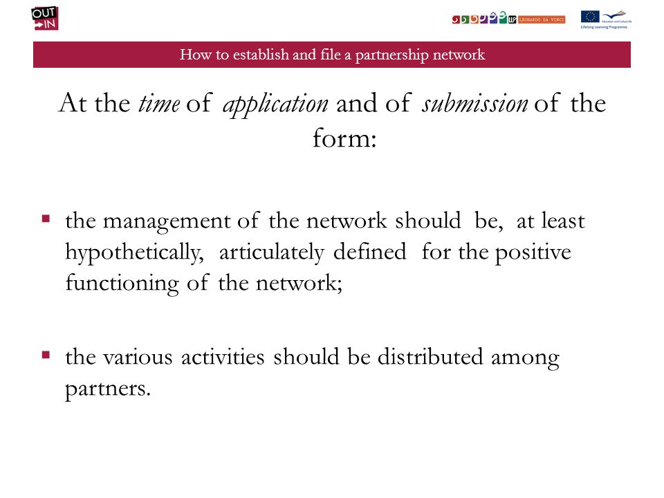 How to establish and file a partnership network At the time of application and of submission of the form: the management of the network should be, at