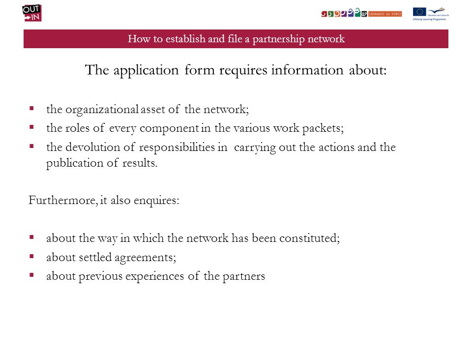 How to establish and file a partnership network The application form requires information about: the organizational asset of the network; the roles of