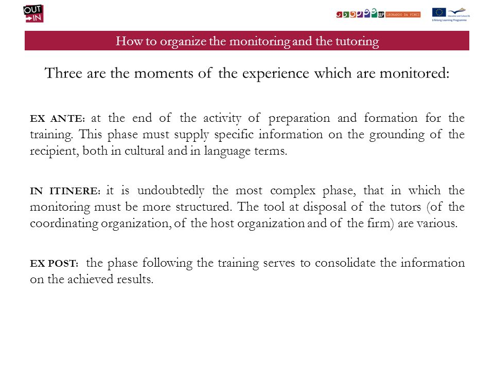 How to organize the monitoring and the tutoring Three are the moments of the experience which are monitored: EX ANTE: at the end of the activity of preparation and formation for the training.